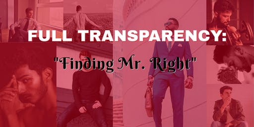 FULL TRANSPARENCY: FINDING MR. RIGHT