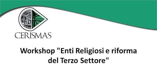 """CERISMAS - Workshop """"Enti Religiosi e riforma del Terzo Settore"""""""