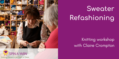 Sweater Refashioning - Knitting Workshop with Claire Crompton