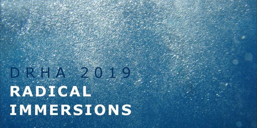 DRHA 2019 Conference - Radical Immersions