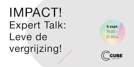 IMPACT! Expert Talk: Leve de vergrijzing! billets