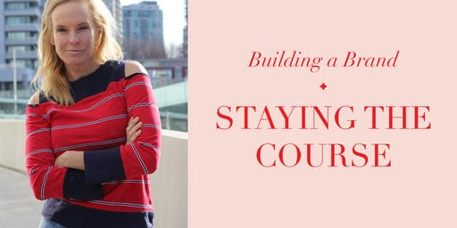 Building a Brand - STAYING THE COURSE