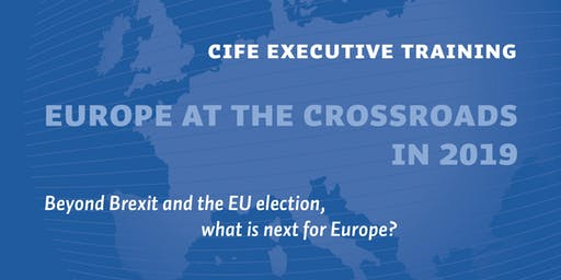 CIFE Executive Training: EU at the crossroads in 2019