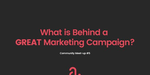 Community Meetup 05: What's behind a GREAT Marketing Campaign?
