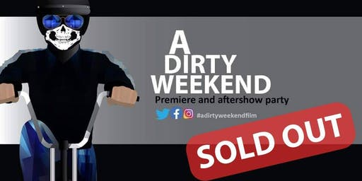 'A Dirty Weekend'  (Premiere & after show Party)