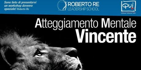 Roberto Re Leadership School presenta: Atteggiamento Mentale Vincente  biglietti