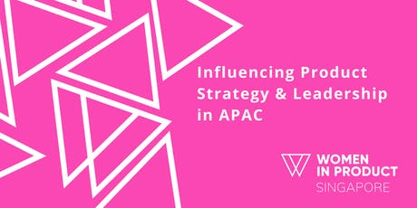Women in Product Singapore: Influencing Product Strategy & Leadership in APAC tickets