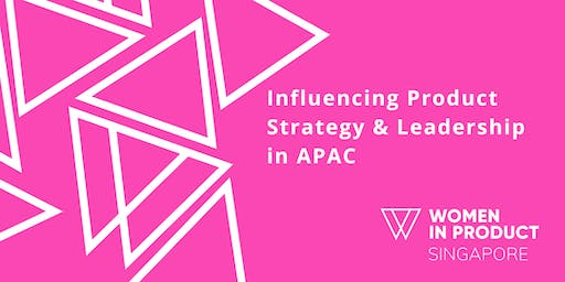Women in Product Singapore: Influencing Product Strategy & Leadership in APAC