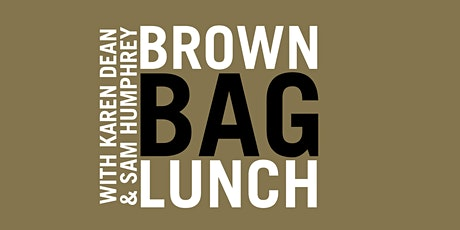 Webinar - Brown Bag Lunch: Karen Dean & Sam Humphrey tickets