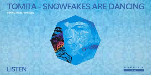 Tomita - Snowflakes Are Dancing : LISTEN (8pm General Admission)