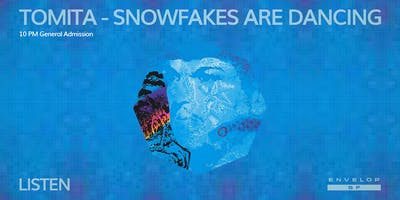 Tomita - Snowflakes Are Dancing : LISTEN (10pm General Admission)