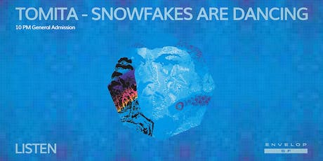 Tomita - Snowflakes Are Dancing : LISTEN (10pm General Admission) tickets