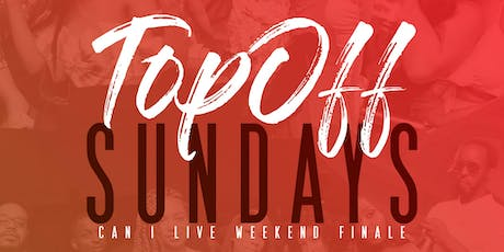 TOP OFF SUNDAYS: CAN I LIVE WEEKEND SPECIAL EDITION tickets