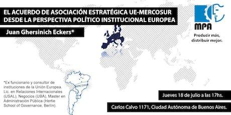 EL ACUERDO DE ASOCIACIÓN ESTRATÉGICA UE-MERCOSUR DESDE LA PERSPECTIVA POLÍTICO INSTITUCIONAL EUROPEA. Juan Ghersinich Eckers  entradas