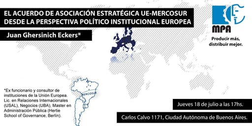 EL ACUERDO DE ASOCIACIÓN ESTRATÉGICA UE-MERCOSUR DESDE LA PERSPECTIVA POLÍTICO INSTITUCIONAL EUROPEA. Juan Ghersinich Eckers