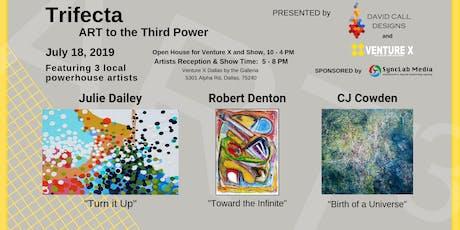 Trifecta - Art to the Third Power- Art Show & Reception tickets