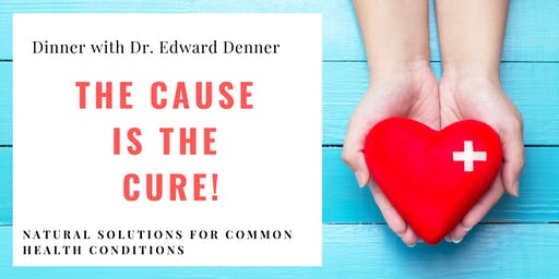 The CAUSE is the CURE - Dinner with Dr. Denner
