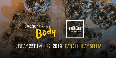 Jack Your Body LDN @ Bridge Bar tickets