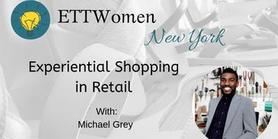 ETTWomen New York: Experiential Shopping in Retail with Michael Grey