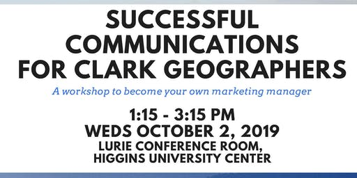 Successful Communications for Clark Geographers: Workshop