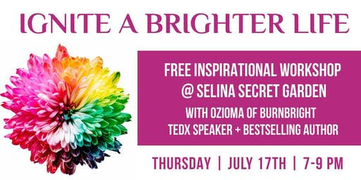 Ignite A Brighter Life: A Free Inspirational Workshop @ Selena Secret Garden