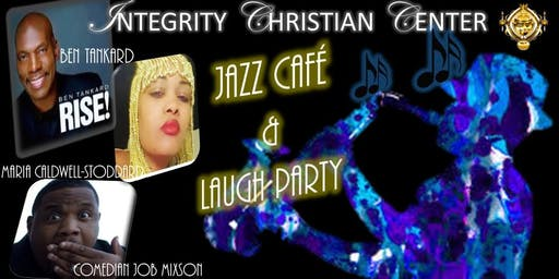 Integrity Christian Center Jazz Cafe' and Laugh Party w/ The Godfather of Gospel/Jazz Ben Tankard!