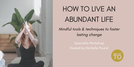 HOW TO LIVE AN ABUNDANT LIFE: Mindful tools and techniques to foster lasting change tickets