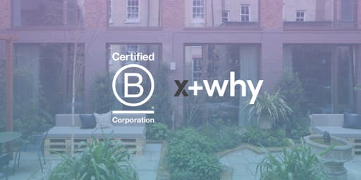 Using Business as a Force for Good: x+why Summer B Social