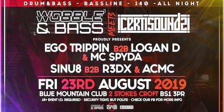 Wobble&Bass meets Certisoundz w/ EGO TRIPPIN, LOGAN D, SPYDA, SINU8, R3DX tickets