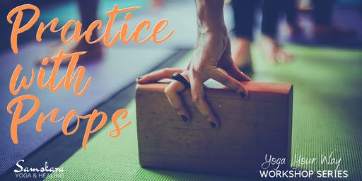 Yoga Your Way Series: Practice with Props