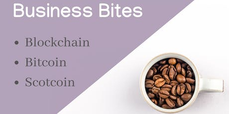 Business Bites - Blockchain, Bitcoin and Scotcoin tickets