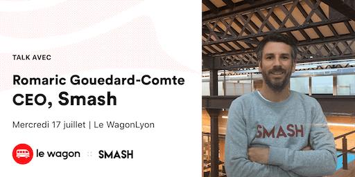Apéro Talk avec Romaric Gouedard-Comte (C.E.O. Smash)