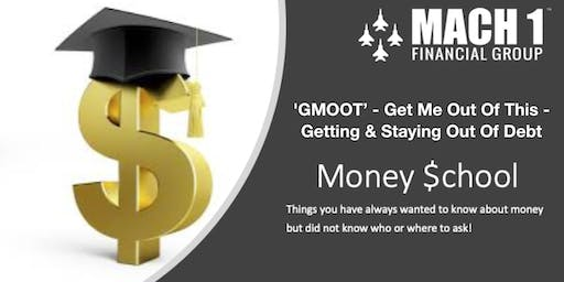 Money School - 'GMOOT' - Get Me Out Of This - Getting & Staying Out Of Debt
