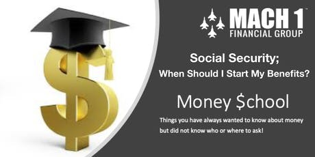 Money School - Social Security; When Should I Start My Benefits tickets