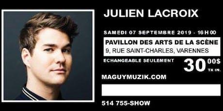 Julien Lacroix, supplémentaire. Offre 2 de 2 Show du 7 septembre mais a 16h billets