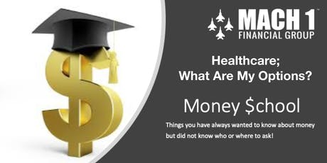 Money School - Healthcare; What Are My Options? tickets