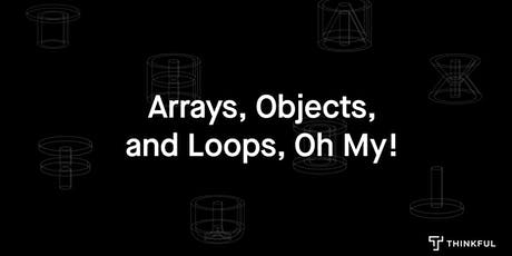 Thinkful Webinar | Arrays, Objects, and Loops, Oh My! tickets