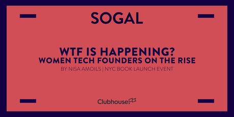 SoGal NYC: WTF Is Happening?! Women Tech Founders on the Rise tickets