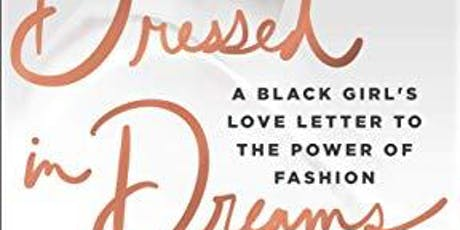 Dressed in Dreams: A Black Girl's Love Letter to the Power of Fashion tickets