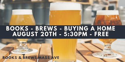 BOOKS - BREWS - BUYING A HOME ** AUGUST 20TH **