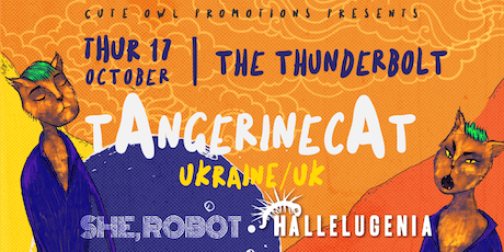 TAngerinecAT (Ukraine//UK) // She Robot // Hallelugenia tickets