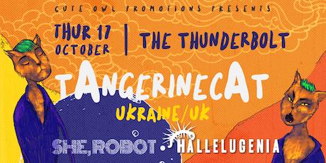 TAngerinecAT (Ukraine//UK) // She Robot // Hallelugenia tickets