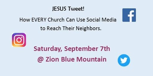 Jesus Tweet!  How EVERY Church Can Use Social Media  to Reach Their Neighbors - Sept. 7th