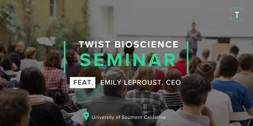 Twist Bioscience Seminar at USC w/ Emily Leproust