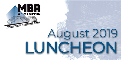 Mortgage Bankers Association of Memphis ----- August 1, 2019
