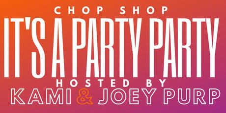 It's a Party Party: Hosted by KAMI & JOEY PURP tickets