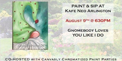 Paint & Sip: Gnomebody Loves You Like I Do @ Kafe Neo