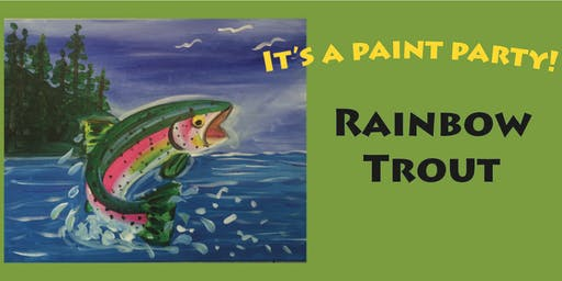 Paint Party at Stimpy's /Rainbow Trout