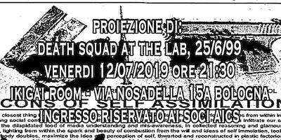 Proiezione di Death Squad at the Lab (25/6/99)