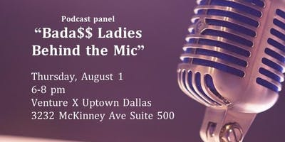 Bada$$ Ladies Behind the Mic (a Podcast Panel)